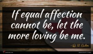 W. H. Auden quote : If equal affection cannot ...