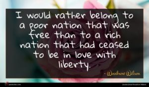 Woodrow Wilson quote : I would rather belong ...
