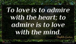Thophile Gautier quote : To love is to ...