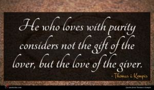 Thomas à Kempis quote : He who loves with ...