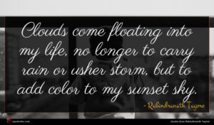 Rabindranath Tagore quote : Clouds come floating into ...