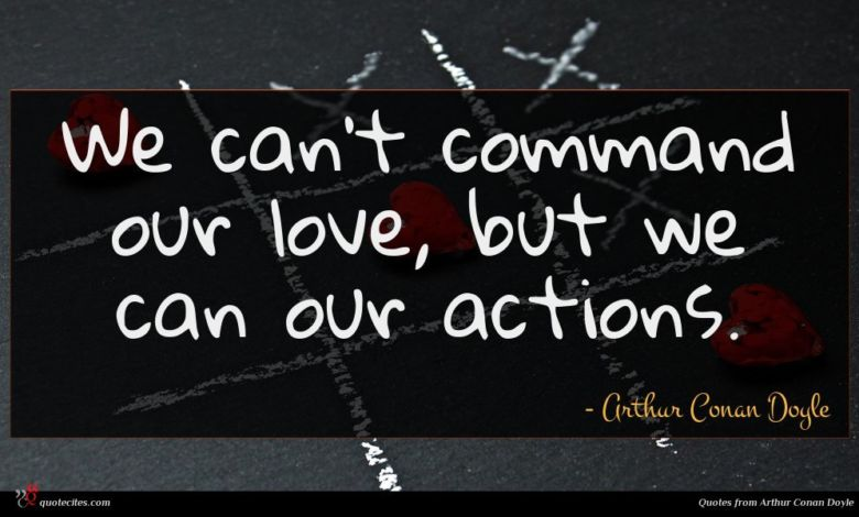 We can't command our love, but we can our actions.