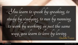 Anatole France quote : You learn to speak ...