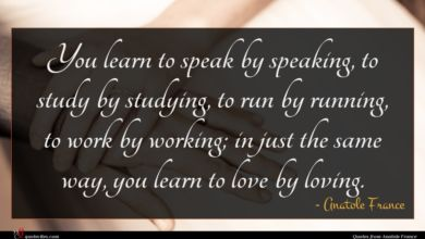 Photo of Anatole France quote : You learn to speak …