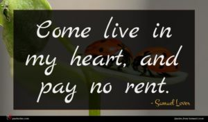 Samuel Lover quote : Come live in my ...