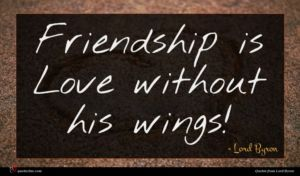 Lord Byron quote : Friendship is Love without ...