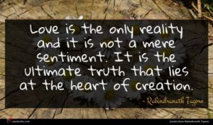 Rabindranath Tagore quote : Love is the only ...