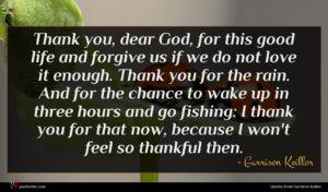 Garrison Keillor quote : Thank you dear God ...