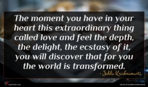 Jiddu Krishnamurti quote : The moment you have ...