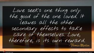 Photo of Thomas Merton quote : Love seeks one thing …