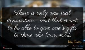 May Sarton quote : There is only one ...