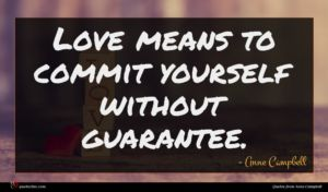 Anne Campbell quote : Love means to commit ...
