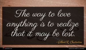 Gilbert K. Chesterton quote : The way to love ...