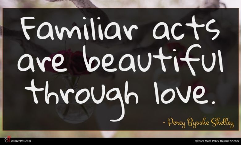 Familiar acts are beautiful through love.