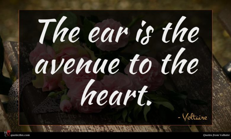 The ear is the avenue to the heart.