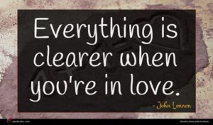 John Lennon quote : Everything is clearer when ...