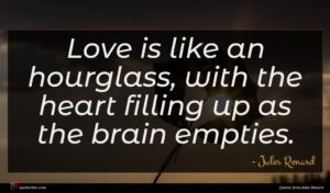 Jules Renard quote : Love is like an ...