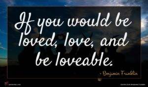 Benjamin Franklin quote : If you would be ...