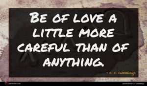 e. e. cummings quote : Be of love a ...