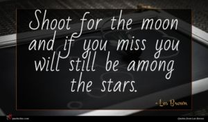 Les Brown quote : Shoot for the moon ...