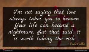 Paulo Coelho quote : I'm not saying that ...