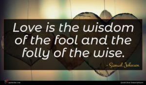 Samuel Johnson quote : Love is the wisdom ...