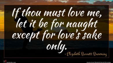 Photo of Elizabeth Barrett Browning quote : If thou must love …