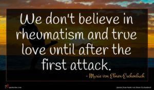 Marie von Ebner-Eschenbach quote : We don't believe in ...
