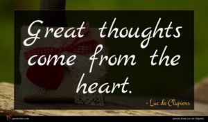 Luc de Clapiers quote : Great thoughts come from ...