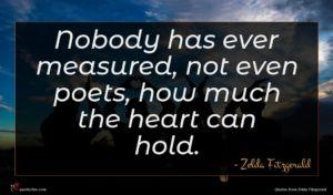 Zelda Fitzgerald quote : Nobody has ever measured ...