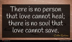 Carlos Santana quote : There is no person ...