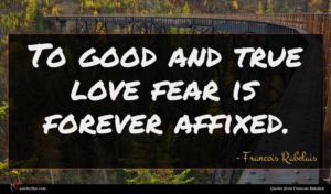 Francois Rabelais quote : To good and true ...