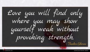 Theodor Adorno quote : Love you will find ...