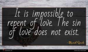 Muriel Spark quote : It is impossible to ...
