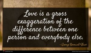 George Bernard Shaw quote : Love is a gross ...