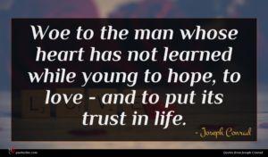 Joseph Conrad quote : Woe to the man ...
