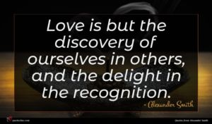 Alexander Smith quote : Love is but the ...