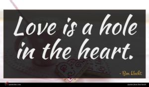 Ben Hecht quote : Love is a hole ...
