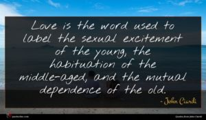 John Ciardi quote : Love is the word ...
