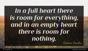 Antonio Porchia quote : In a full heart ...