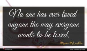 Mignon McLaughlin quote : No one has ever ...