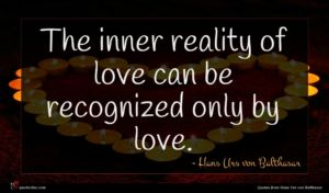 Hans Urs von Balthasar quote : The inner reality of ...