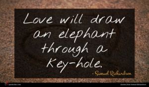 Samuel Richardson quote : Love will draw an ...