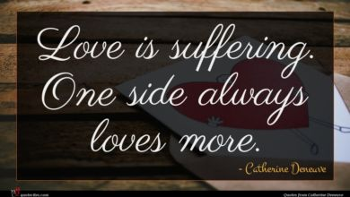Photo of Catherine Deneuve quote : Love is suffering One …