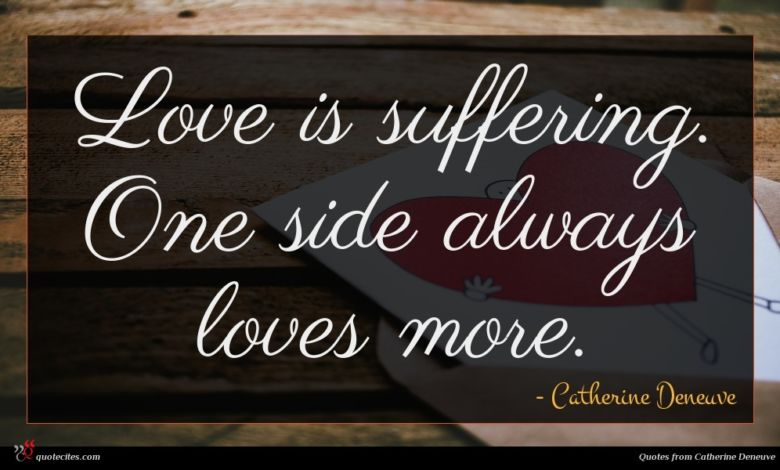 Love is suffering. One side always loves more.