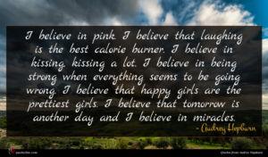 Audrey Hepburn quote : I believe in pink ...