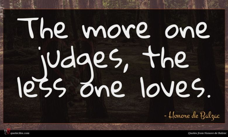 Photo of Honore de Balzac quote : The more one judges …