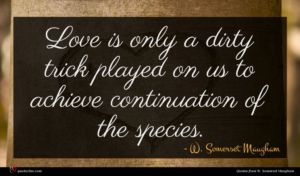 W. Somerset Maugham quote : Love is only a ...