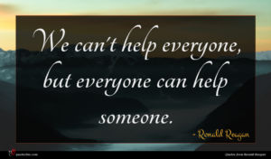 Ronald Reagan quote : We can't help everyone ...