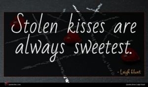 Leigh Hunt quote : Stolen kisses are always ...